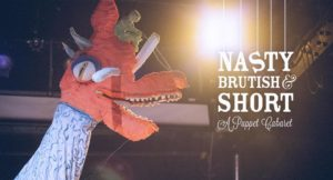 Nasty Brutish & Short: A Puppet Cabaret