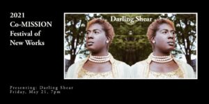 2021 Co-MISSION Festival of New Works: Darling Shear
