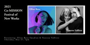 2021 Co-MISSION Festival of New Works: Elliot Reza & Vanessa Valliere