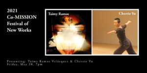2021 Co-MISSION Festival of New Works: Taimy Ramos & Cherrie Yu