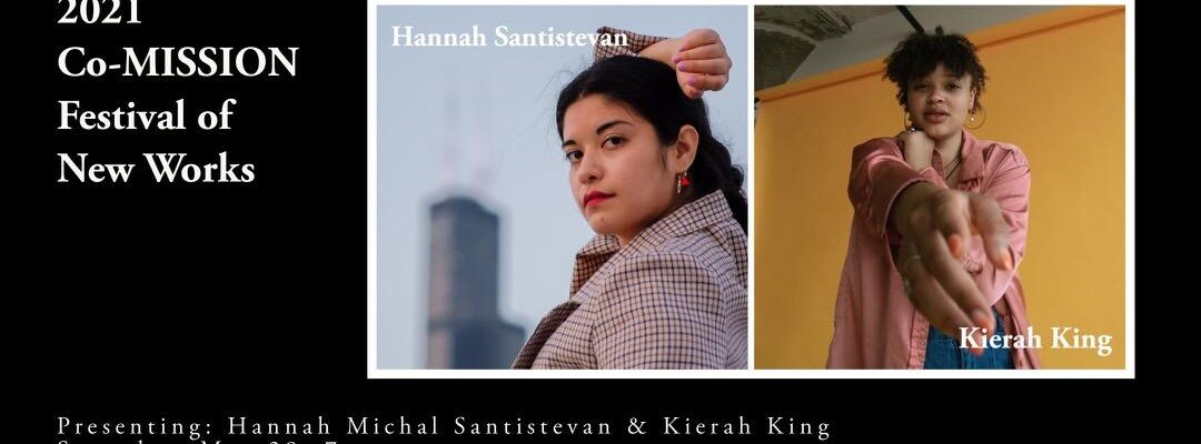 2021 Co-MISSION Festival of New Works: Hannah Santistevan & Kierah King