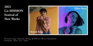 2021 Co-MISSION Festival of New Works: Kierah King & Elliot Reza